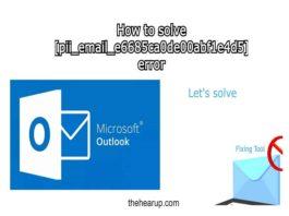 The Most Effective Method to Fix [pii_email_e6685ca0de00abf1e4d5] Error